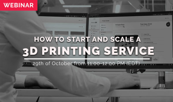 Webinar: How to Start and Scale a 3D Printing Service