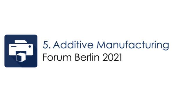 5. Additive Manufacturing Forum Berlin 2021
