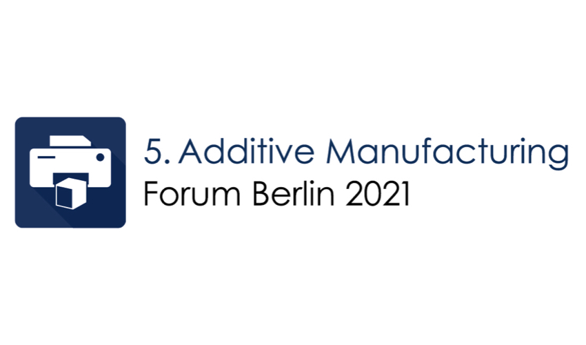 5. Additive Manufacturing Forum Berlin 2021