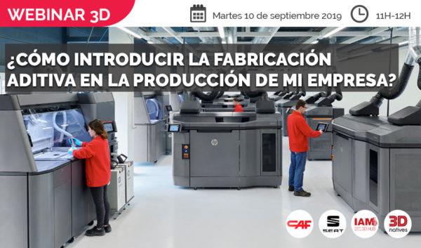 #Webinar3D: ¿Cómo introducir la fabricación aditiva en la producción?