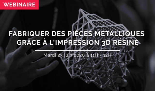 WEBINAIRE : Fabriquer des pièces métalliques grâce à l'impression 3D résine